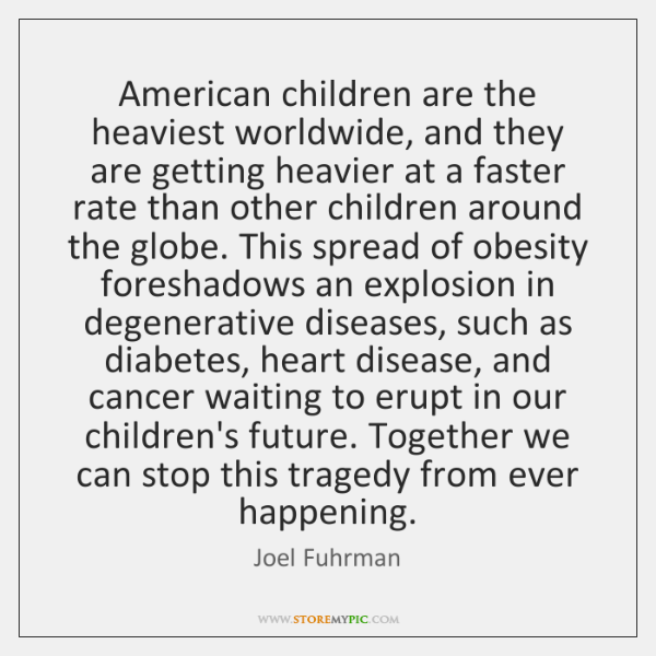 American children are the heaviest worldwide, and they are getting heavier at ...