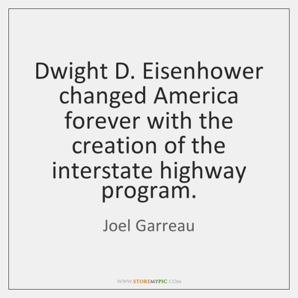 Dwight D. Eisenhower changed America forever with the creation of the interstate ...