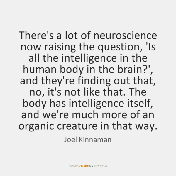 There's a lot of neuroscience now raising the question, 'Is all the ...