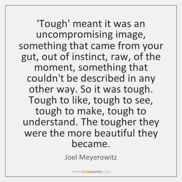 'Tough' meant it was an uncompromising image, something that came from your ...