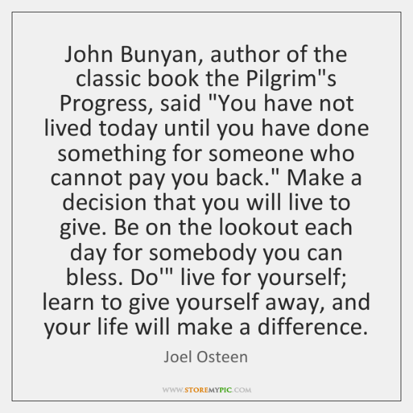 "John Bunyan, author of the classic book the Pilgrim's Progress, said ""You ..."