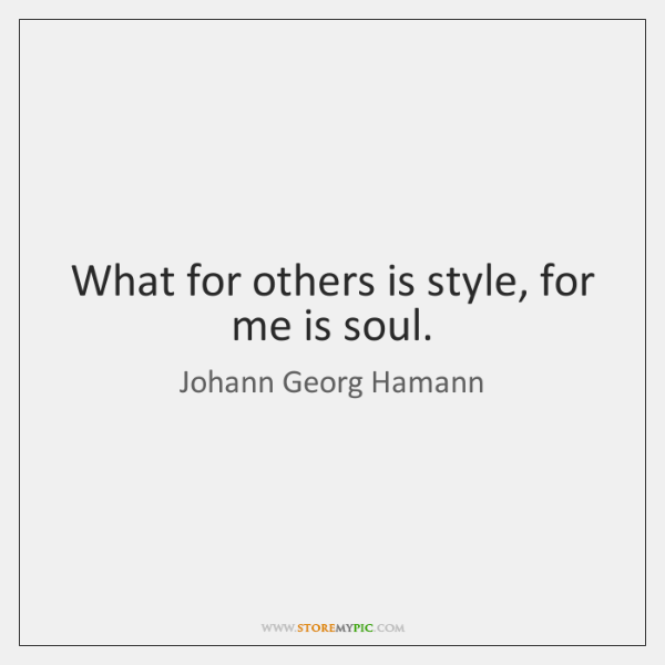 What for others is style, for me is soul.