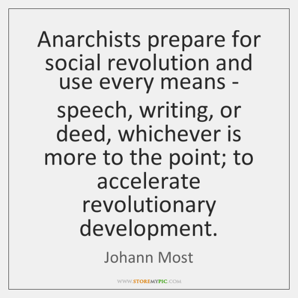 Anarchists prepare for social revolution and use every means - speech, writing, ...