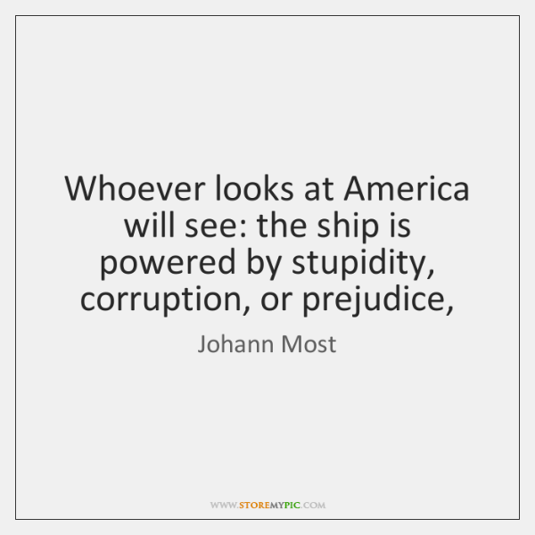 Whoever looks at America will see: the ship is powered by stupidity, ...