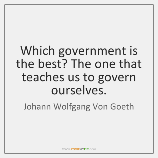 Which government is the best? The one that teaches us to govern ...