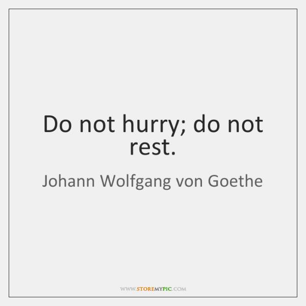 Do not hurry; do not rest.