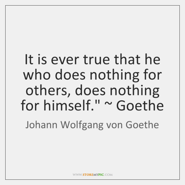 It is ever true that he who does nothing for others, does ...