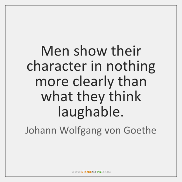 Men show their character in nothing more clearly than what they think ...