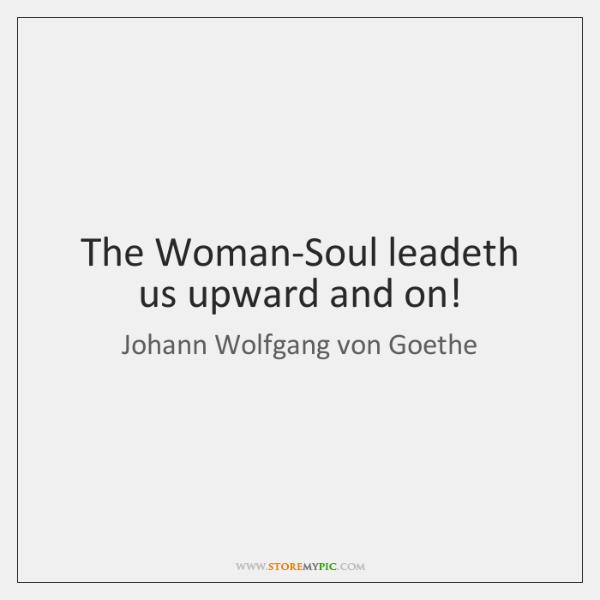 The Woman-Soul leadeth us upward and on!