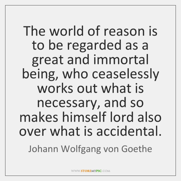 The world of reason is to be regarded as a great and ...