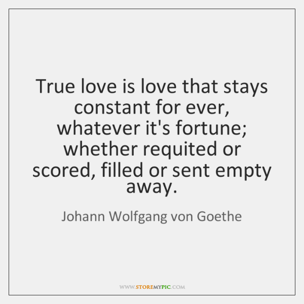 True love is love that stays constant for ever, whatever it's fortune; ...