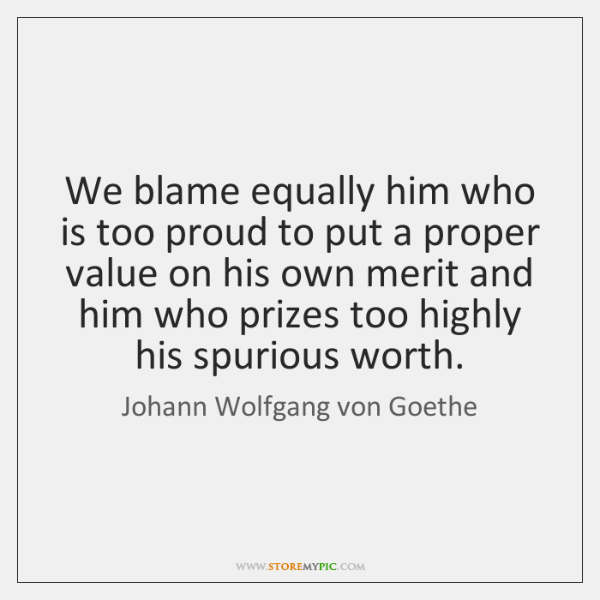 We blame equally him who is too proud to put a proper ...
