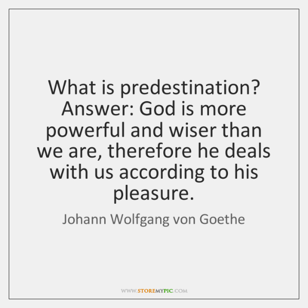 What is predestination? Answer: God is more powerful and wiser than we ...