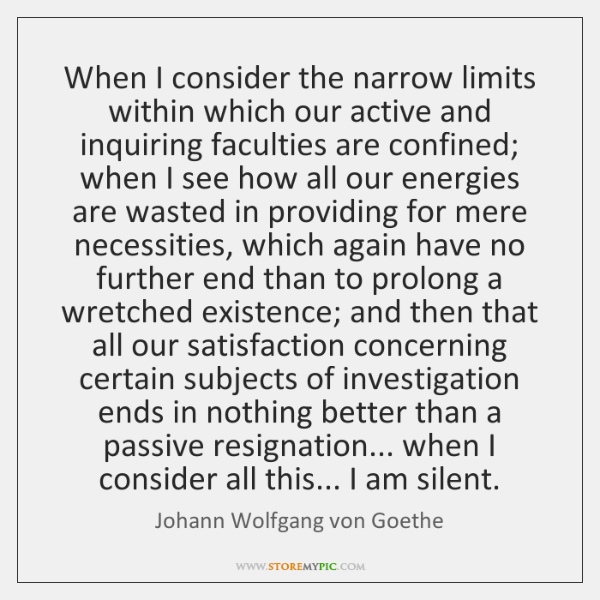When I consider the narrow limits within which our active and inquiring ...