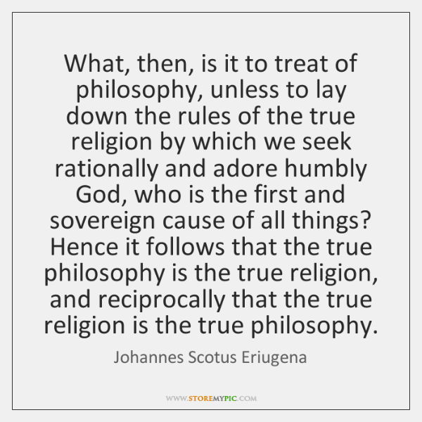 What, then, is it to treat of philosophy, unless to lay down ...