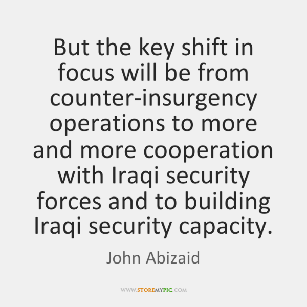 But the key shift in focus will be from counter-insurgency operations to ...