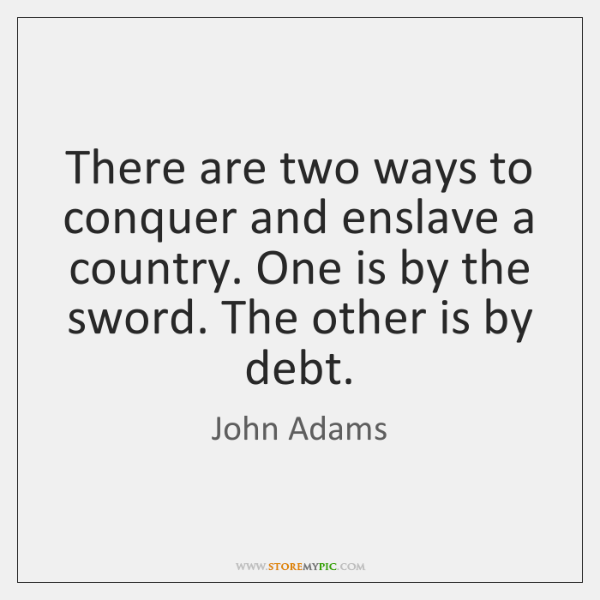 There are two ways to conquer and enslave a country. One is ...