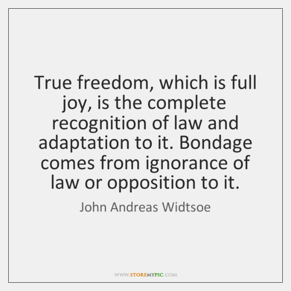 True freedom, which is full joy, is the complete recognition of law ...