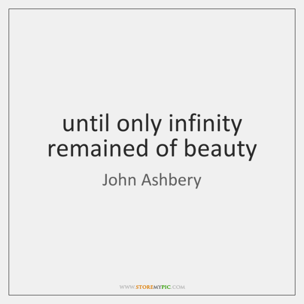 until only infinity remained of beauty