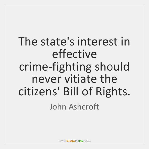 The state's interest in effective crime-fighting should never vitiate the citizens' Bill ...