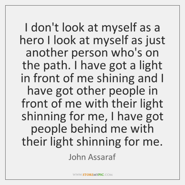I don't look at myself as a hero I look at myself ...