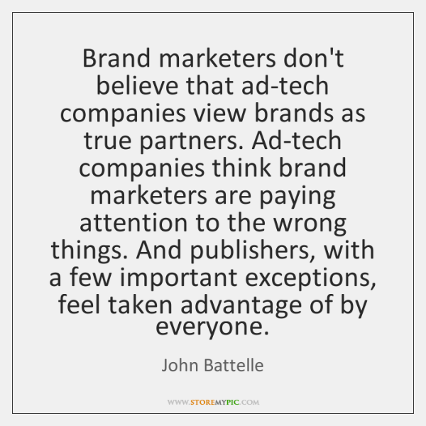 Brand marketers don't believe that ad-tech companies view brands as true partners. ...