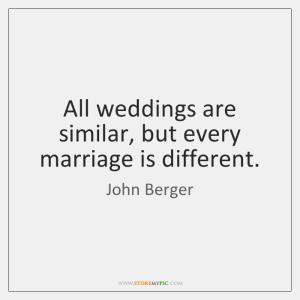 All weddings are similar, but every marriage is different.