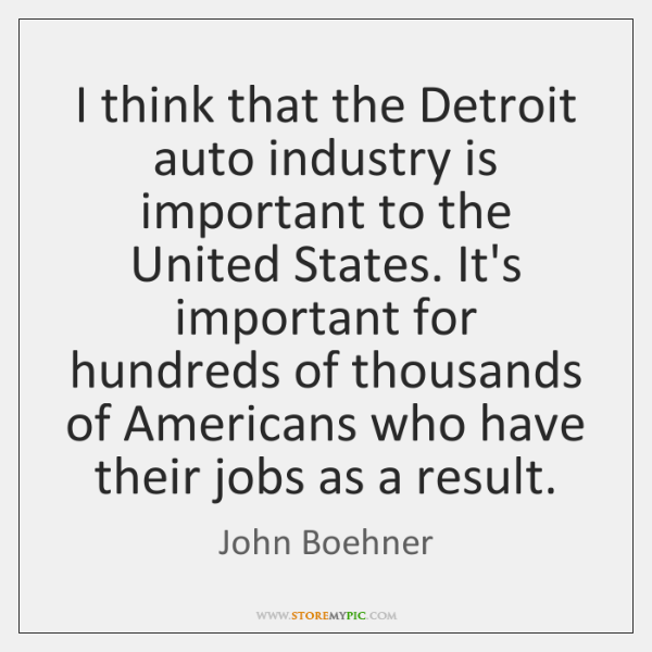 I think that the Detroit auto industry is important to the United ...