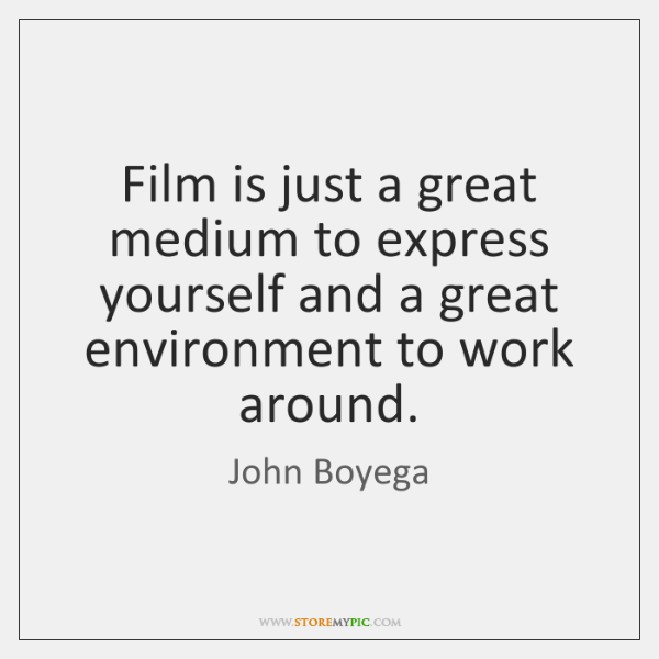 Film is just a great medium to express yourself and a great ...