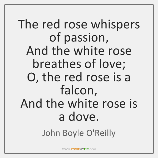 The red rose whispers of passion,  And the white rose breathes of ...