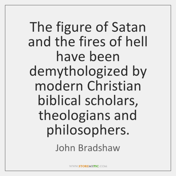The figure of Satan and the fires of hell have been demythologized ...
