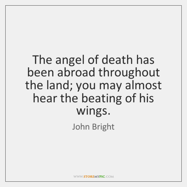 The angel of death has been abroad throughout the land; you may ...