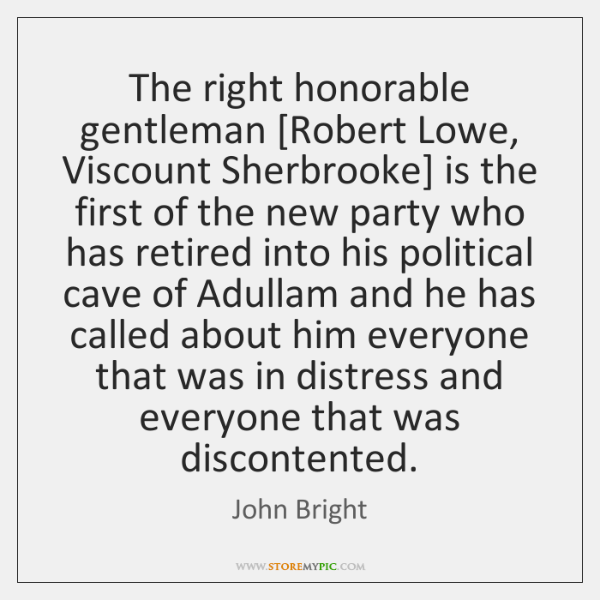 The right honorable gentleman [Robert Lowe, Viscount Sherbrooke] is the first of ...