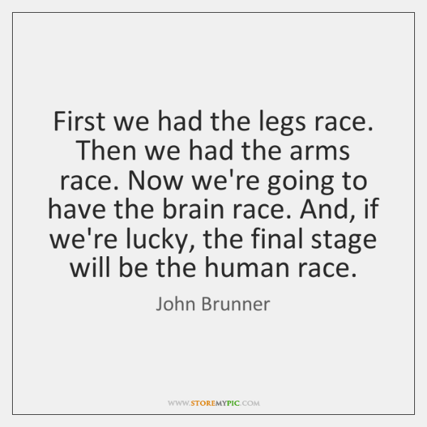 First we had the legs race. Then we had the arms race. ...