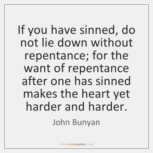 If you have sinned, do not lie down without repentance; for the ...
