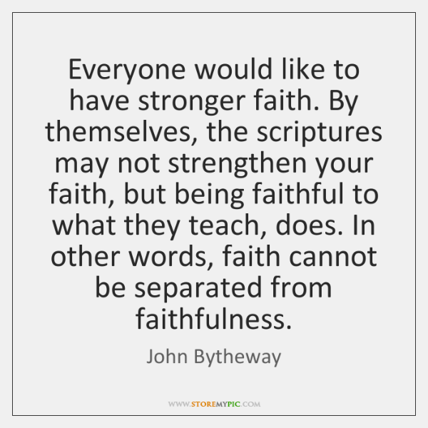 Everyone would like to have stronger faith. By themselves, the scriptures may ...