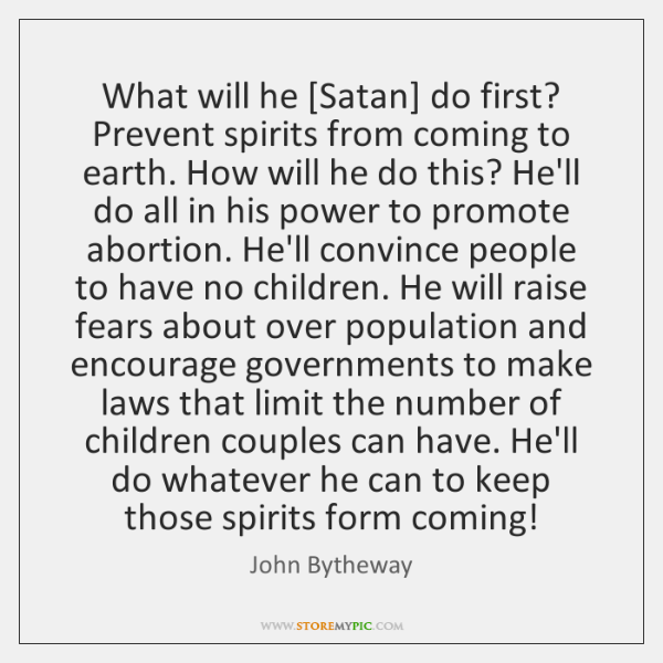 What will he [Satan] do first? Prevent spirits from coming to earth. ...
