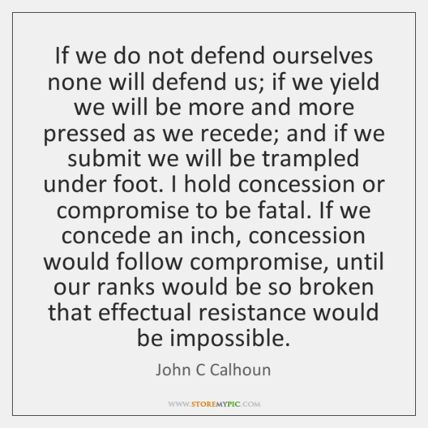 If we do not defend ourselves none will defend us; if we ...