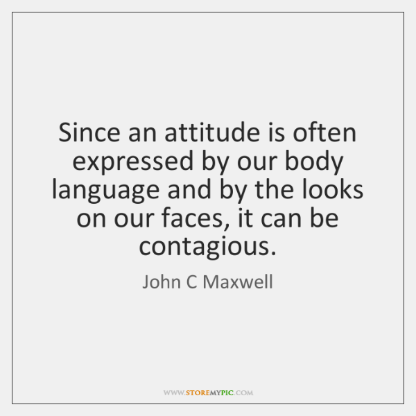 Since an attitude is often expressed by our body language and by ...