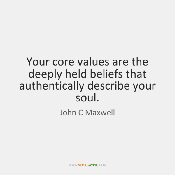 Your core values are the deeply held beliefs that authentically describe your ...