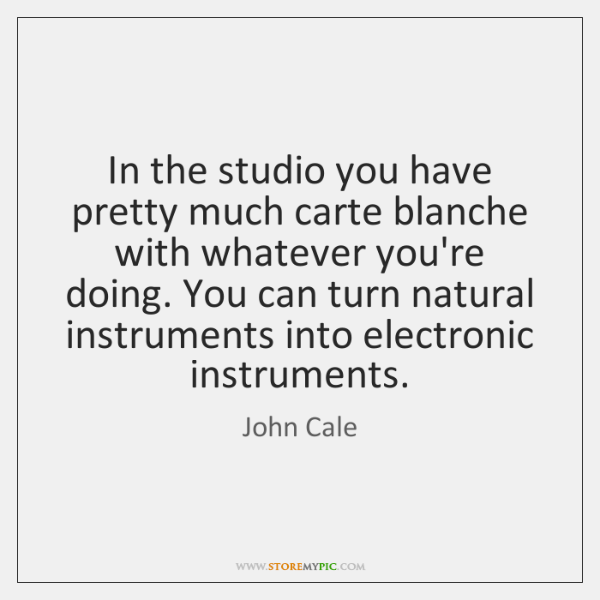 In the studio you have pretty much carte blanche with whatever you're ...