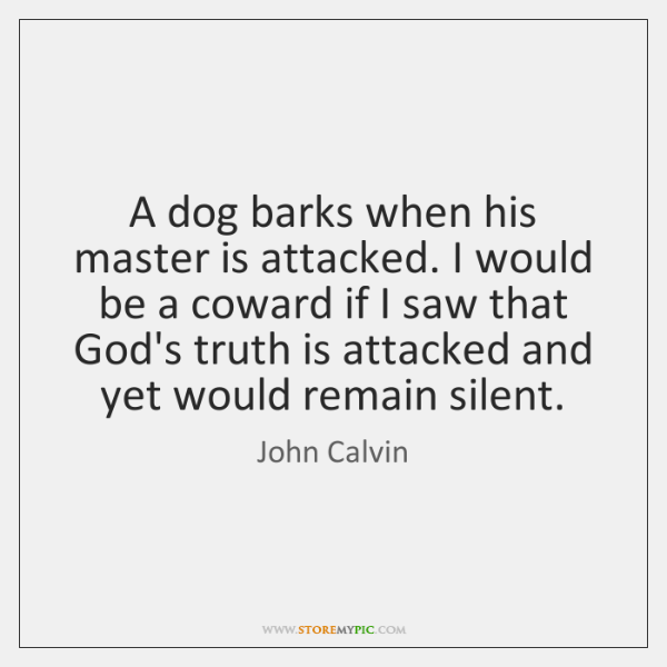 A dog barks when his master is attacked. I would be a ...