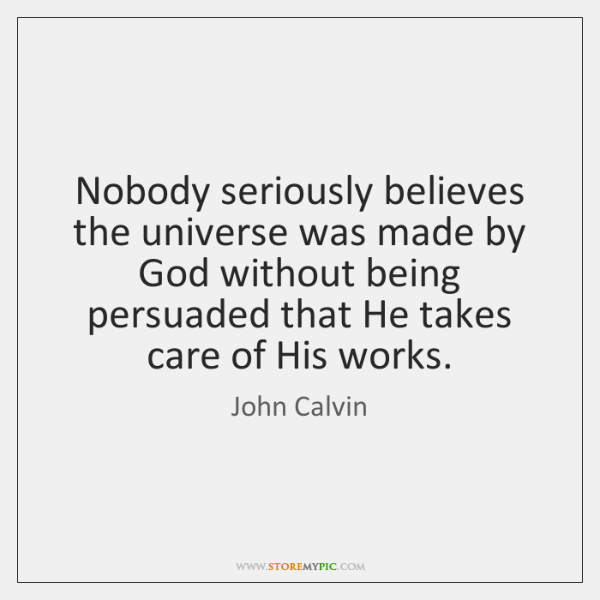 Nobody seriously believes the universe was made by God without being persuaded ...