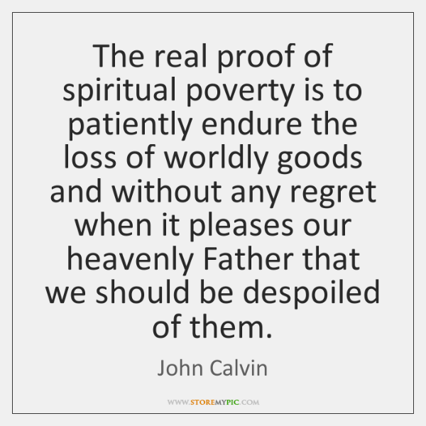 The real proof of spiritual poverty is to patiently endure the loss ...