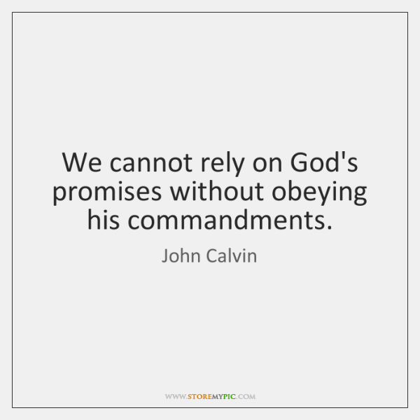 We cannot rely on God's promises without obeying his commandments.