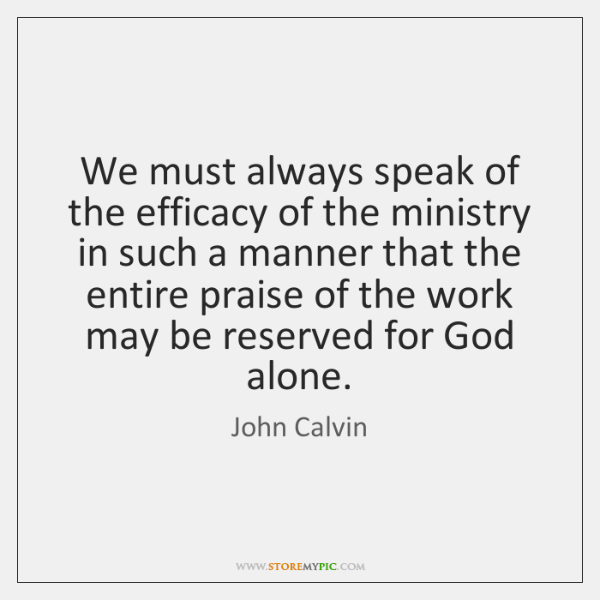 We must always speak of the efficacy of the ministry in such ...