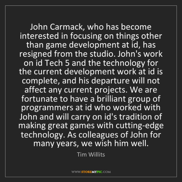 Tim Willits: John Carmack, who has become interested in focusing on...