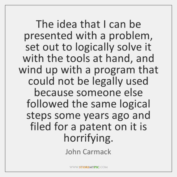 The idea that I can be presented with a problem, set out ...