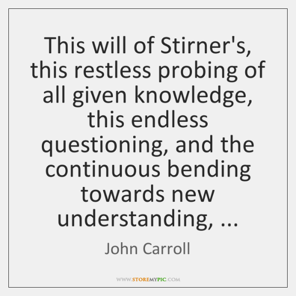 This will of Stirner's, this restless probing of all given knowledge, this ...