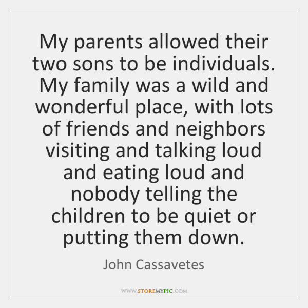 My parents allowed their two sons to be individuals. My family was ...